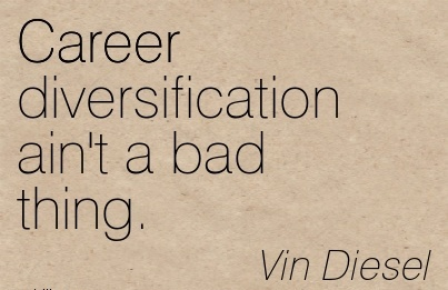 Nice Career Quotes by  Vin Diesel~Career Diversification Ain't A Bad Thing.