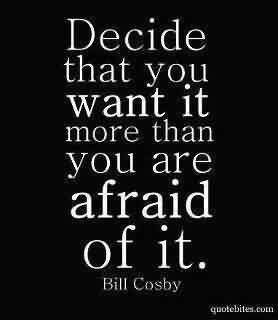 Nice  Celebrity Quote By Bill Cosby~ Decide taht you want it more than you are afraid of it.