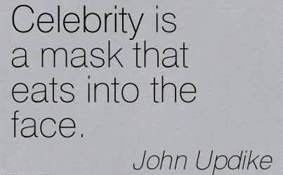 Nice  Celebrity Quote By John Upodike~ Celebrity is a mask that eats into the face.