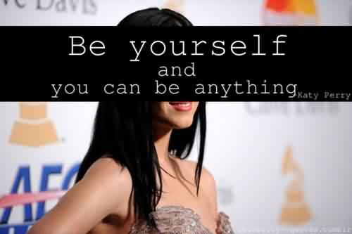 Nice Celebrity Quote By Katy perry~ You can be anything.