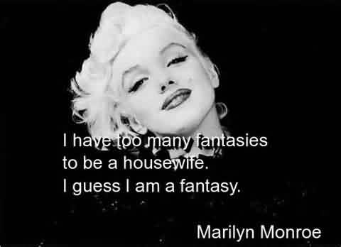 Nice Celebrity Quote By Marilyn Monroe~ I have too many fantasies…