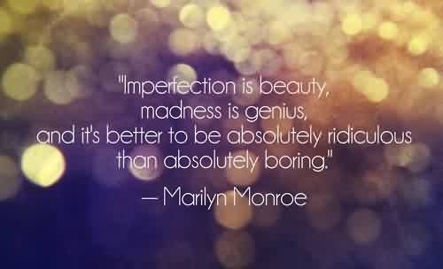 Nice  Celebrity Quote By Marilyn Monroe~ It's better to be absolutely ridiculous than absolutely boring.