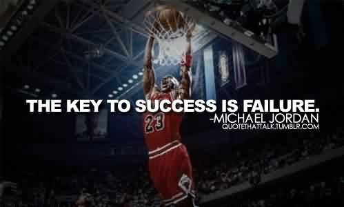 Nice Celebrity Quote By Michael Jordan~ The key to success is failure.