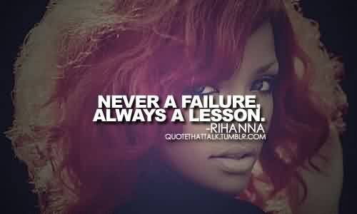 Nice  Celebrity Quote By Rihanna ~ Nevera failure always a lesson