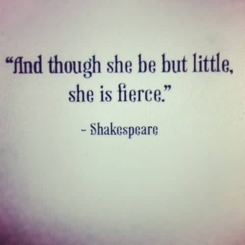 Nice Celebrity Quote By Shakespeare ~ And though she be but little she is fierce.