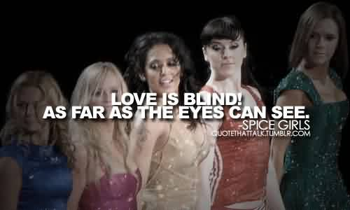Nice Celebrity Quote By Spice Girls~ As far as teh eyes can see.