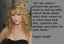 Nice  Celebrity Quote By Taylor Swift~ For me, when i picture the person i want to end up with …