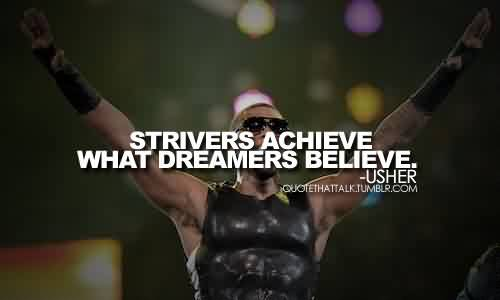Nice Celebrity Quote By Usher~ Strivers achieve what dreamers Believe.