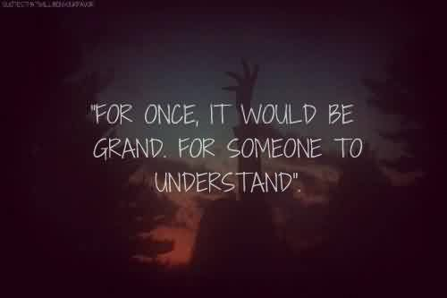 Nice  Celebrity Quote ~ For Once,It would be grand . For someone to understand.