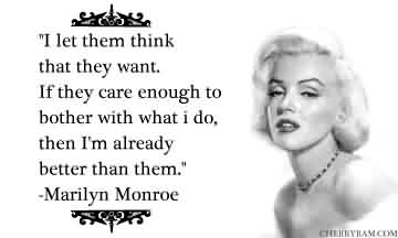 Nice Celebrity Quote ~ I let them think that they want. If they care enough to bother with what i do….