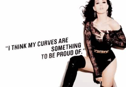 Nice  Celebrity Quote ~ I think my curves are something to be proud of.