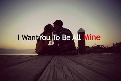 Nice Celebrity Quote ~ I want to be all mine.
