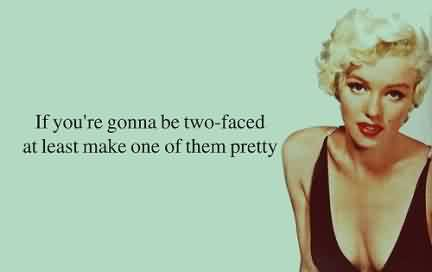 Nice  Celebrity Quote ~ If you're gonna be two-faced at least make one of them pretty.