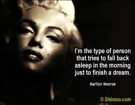 Nice Celebrity Quote ~ I'm the type of person that tries to fall back asleep in the morning just to finish a dream.