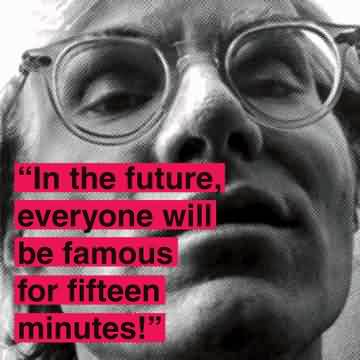 Nice  Celebrity Quote~ In the future, everyone will be famous for fifteen minutes…