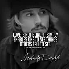 Nice Celebrity Quote~ Love is not blind ,it simply enables one to see things others fail to see.