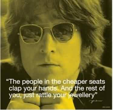Nice Celebrity Quote ~ The People in the cheaper seats clap your hands.