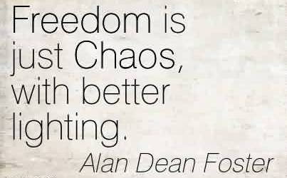 Nice Chaos Quote by Alan Dean Foster ~Freedom is just Chaos, with better lighting.