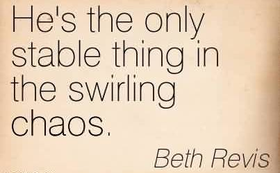 Nice Chaos Quote by Beth Revis~He's the only stable thing in the swirling chaos.