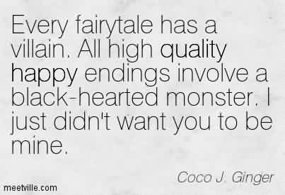 Nice Chaos Quote by Coco J. Ginger~Every fairytale has a villain. All high quality happy endings involve a black-hearted monster. I just didn't want you to be mine.
