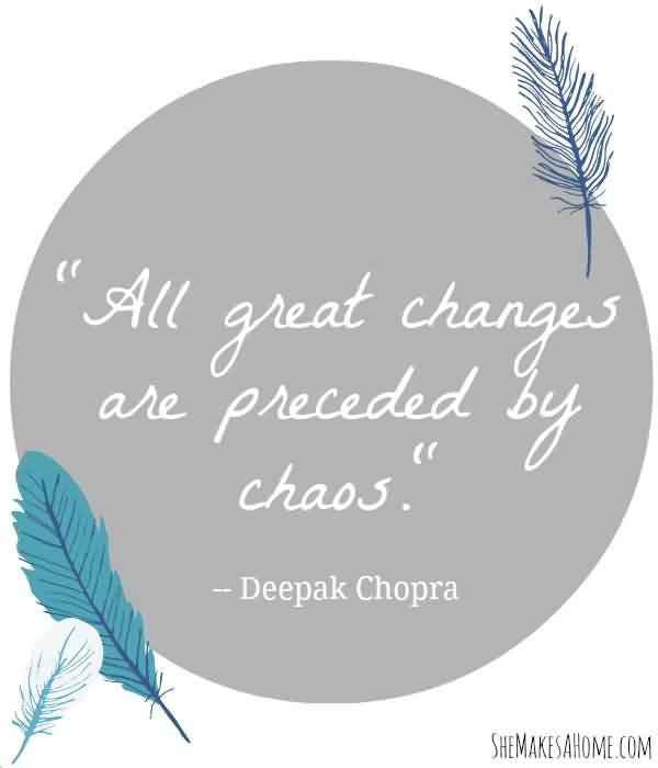 Nice Chaos Quote By Deepak Chopra ~All Great Changes Are Preceded By Chaos.