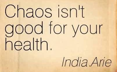Nice Chaos Quote by India Arie~ Chaos isn't good for your health.