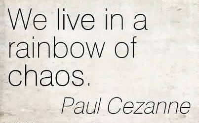 Nice Chaos Quote By Paul Cezanne~We live in a rainbow of chaos.