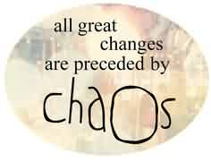 Nice Chaos Quote~All Great Changes Are Preceded By Chaos.