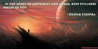 Nice Chaos Quotes by Deepak Chopra~In The Midst Of Movement And Chaos, Keep Stillness Inside OF You.