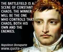 Nice Chaos Quote~The Battlefield Is A Scene Of Constant Chaos. The Winner Will Be The One Who Controls That Chaos, Both His Own And The Enemies.