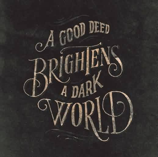 Nice Charity Quote ~ A good deed Brightens a dark world