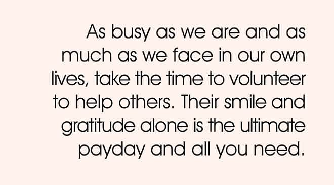 Nice Charity Quote~ As busy as we are and as much as we face in our own lives . take the time to volunteer to help other.