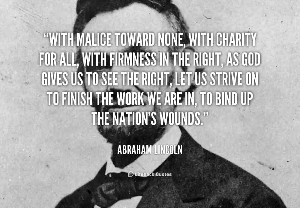 Nice Charity Quote By Abraham Lincoln~ With malice toward none,with charity for all…