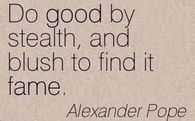 Nice Charity Quote By Alexander Pope~Do good by stealth, and blush to find it fame.