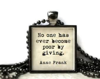 Nice Charity Quote By Anne Frank ~ No one has ever become poor by giving.