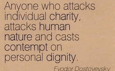 Nice Charity Quote By Fvodor Dostovevskv~Anyone who attacks individual charity, attacks human nature and casts contempt on personal dignity.