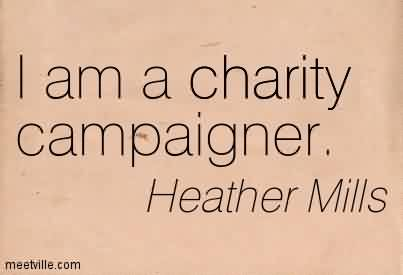 Nice Charity Quote By Heather Mills ~I am a charity campaigner.
