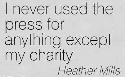Nice Charity Quote By Heather Mills ~ I never used the press for anything except my charity.
