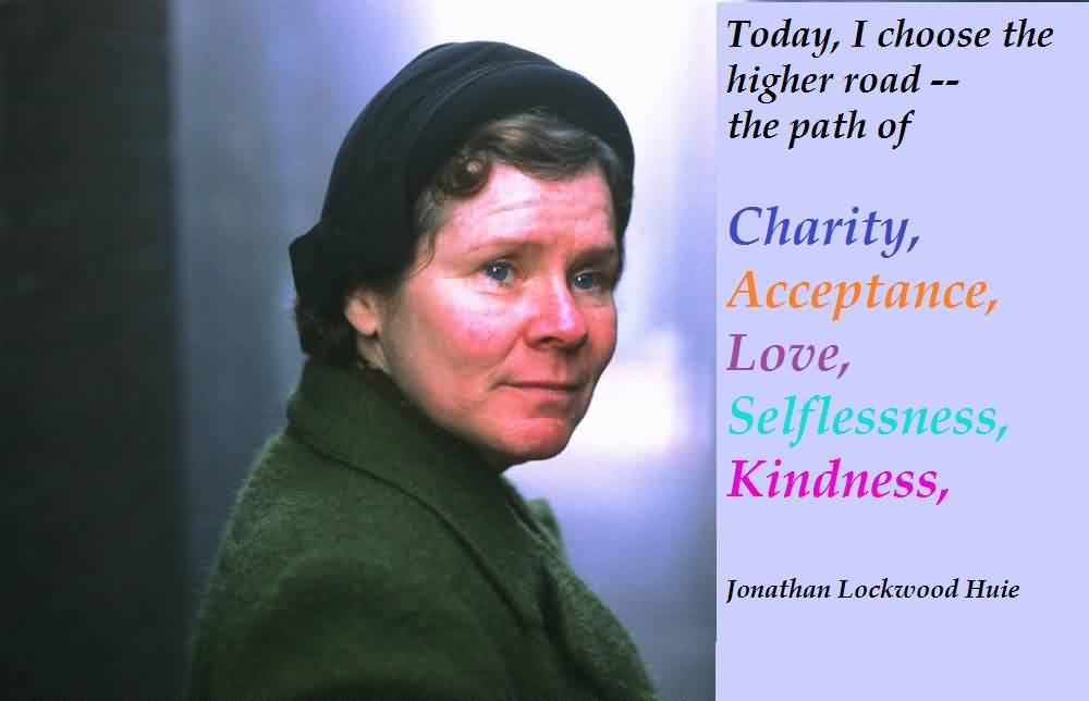 Nice Charity Quote By Jonathan Lockwood Huie~ Today, I choose The higher road…