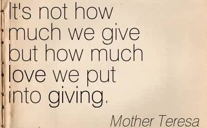 Nice Charity Quote By Mother Teresa ~ It's not how much we give but how much love we put into giving.