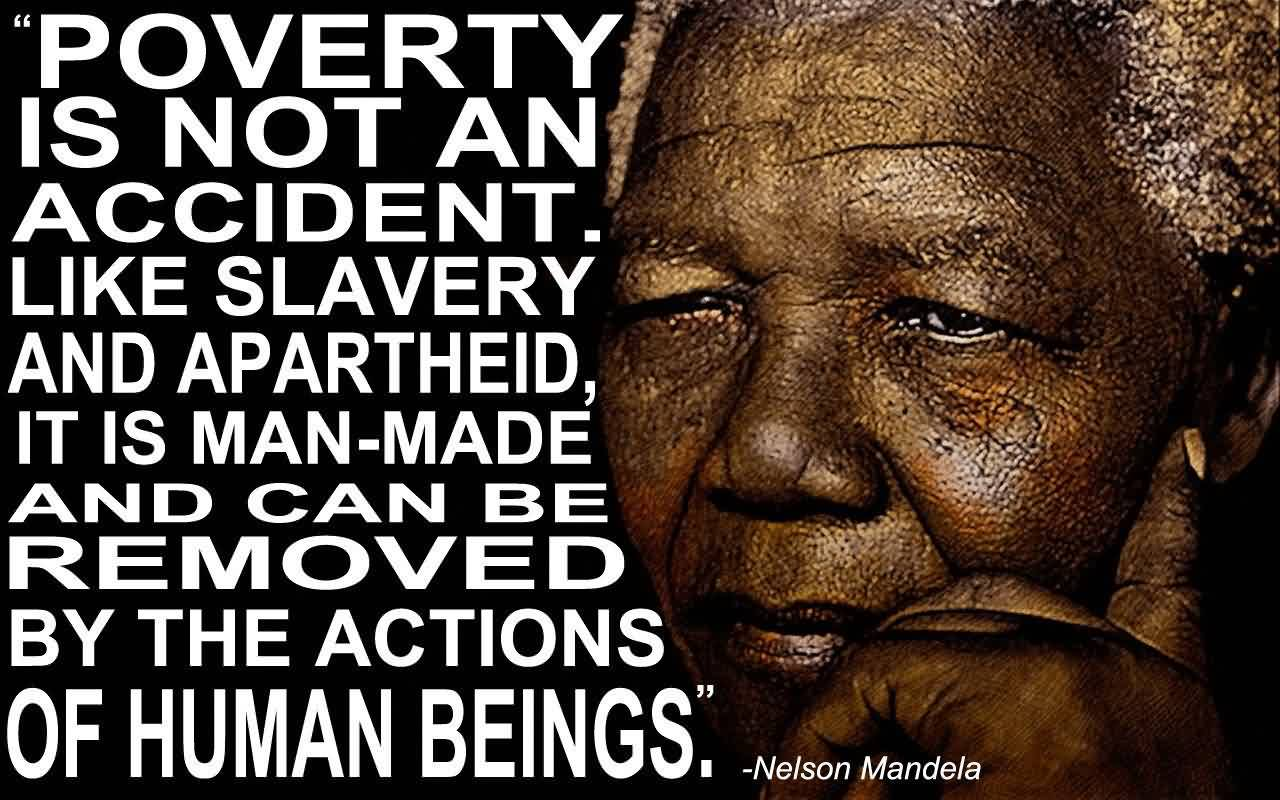 Nice Charity Quote By Nelson Mandela~ Poverty is not an accident like slavery and apartheid…