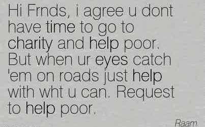 Nice Charity Quote By Raam ~ Hi Frnds, i agree u dont have time to go to charity and help poor.