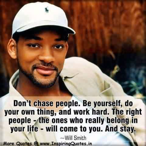 Nice Charity Quote By Will Smith ~ Don't chase people. Be yourself, do your own thing , And work hard.