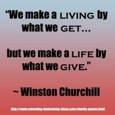 Nice Charity Quote By Winston Churchill~ We make a living by what we get but we make a life by what we give