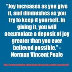 Nice Charity Quote ~ Joy Increases as you give it, and diminishes as you try to keep in yourself…