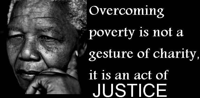 Nice Charity Quote ~ Overcoming povert is not a gesture of charity, it is an act of Justice .