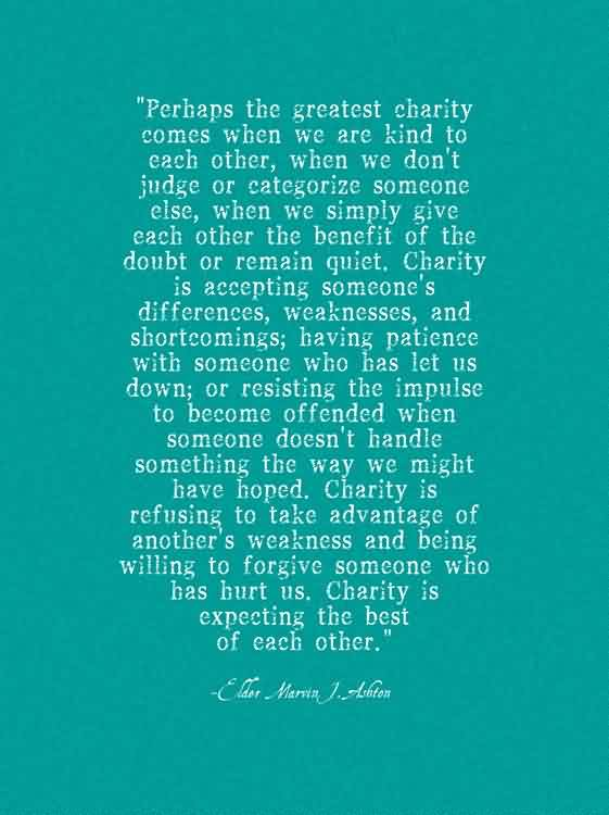 Nice Charity Quote ~ Perhaps the greatest charity comes  when we are kind to each othe…
