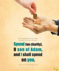Nice Charity Quote~ Spend (on charity). O son of adam, and i shall spend on you.