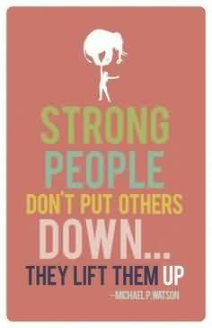 Nice Charity Quote ~ Strong People don't put others down..