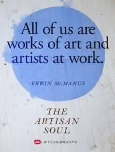 Nice  Church Quote ~ All of us are works of art and artists at work.